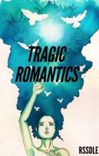 Tragic Romantics { Completed } by rssdle