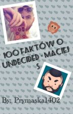 100 faktów o Undecided- Maciej S. by Prymaska1402