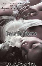 Dono do Morro  by _Sua_Frozinha_