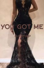 You Got Me by adeepp