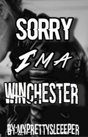 Sorry I'm a Winchester  by myprettysleeeper