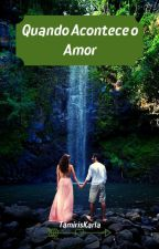 Quando Acontece o Amor by TamirisKarla