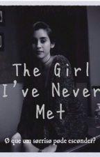 The Girl I've Never Met by hails_schaefer
