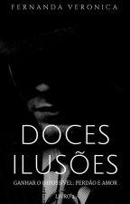 Doces Ilusões - Ganhar o impossível: perdão e amor by veronicananda