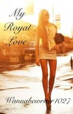 My Royal Love by wannabewriter1027