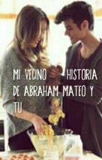 Mi Vecino (historia de Abraham Mateo y tu)  by dulce99concua