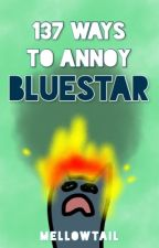 137 Ways to Annoy Bluestar by mellowtail