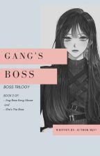 GANG'S BOSS(ABKA&STB book III) COMPLETED. by MjhelayTomnob17