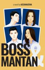 Boss Dan Mantan by azizahazeha