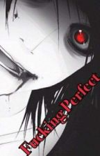 Fucking Perfect (Jeff the killer x Reader) by Luna_Starlight666