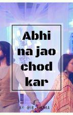 Abhi Na Jao Chod Kar!! by ib_rikara