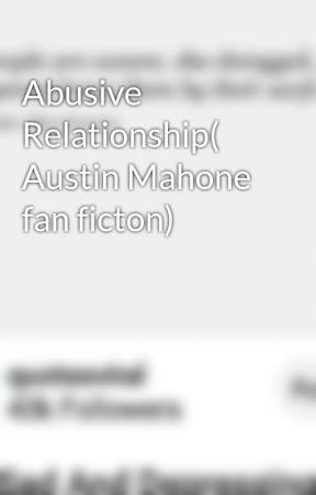 Abusive Relationship( Austin Mahone  fan ficton) by morgan1321Mahone