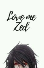 Love me, zed. by -Arye-