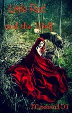 "Little Red and the Wolf (BEING REWRITTEN AS ""LAYLA AND THE WOLF"") by Messina101"