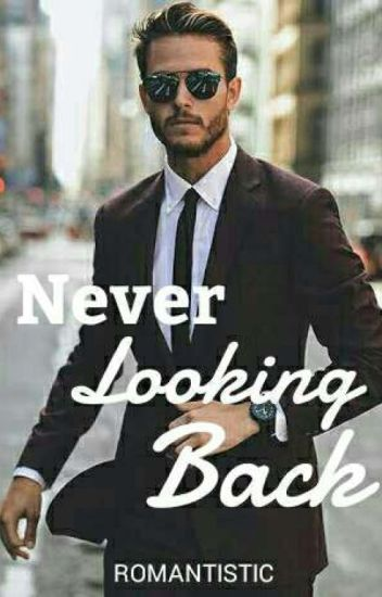 Never Looking Back ✔