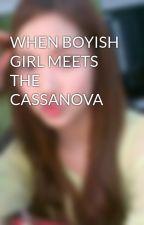WHEN BOYISH GIRL MEETS THE CASSANOVA by yumazukiaskerisnoom