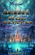 Amulet Of Eres : Revivre (BOOK 1) [COMPLETED] by PapayaFruit