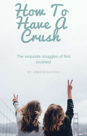 How to have a Crush by Anne30ishveer