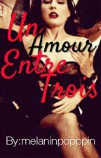 Un Amour Entre Trios |18+|  by melaninpopppin