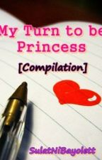 My Turn to be Princess [Compilation] by FelicitousKey