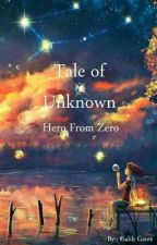 Tale of Unknown : Hero From Zero by GalihGates
