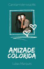 Amizade Colorida ▶▶ Lukas Marques  by GarotaMisteriosa786