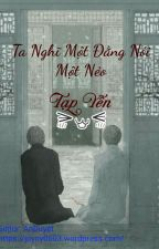 [ĐM Edit] Ta Nghĩ Một Đằng Nói Một Nẻo- Tạp Yến by YinLoveYuan1314