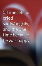 5 Times Billie cried sadly/angrily, and the one time because he was happy by amys101