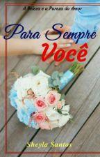 Para Sempre Você - (Concluido) by sheylaoliversantos