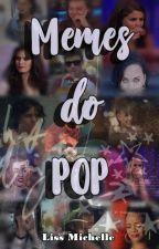 Memes do POP by Liss_fan