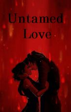 Untamed Love by ready_when_you_are