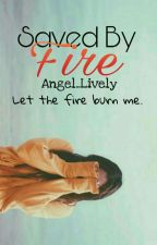 Saved By Fire by Angel_Lively