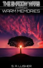 Warm Memories (A Shadow Wars Companion) by S_A_Lusher
