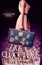 LIKE CLOCKWORK - A Clockwise Series Companion Novel by LeeStrauss