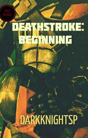 Deathstroke: Beginning by DarkKnightSP