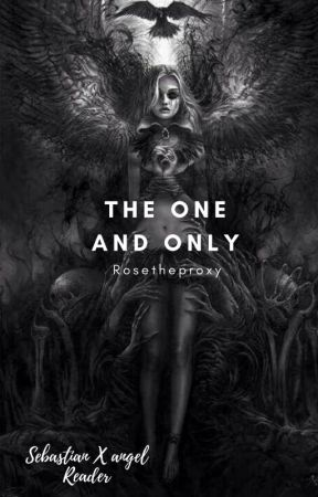 The one and only (Sebastian Michaelis X Angel reader) by Rosetheproxy