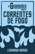 Os Guardiões: Parte I - Correntes de Fogo by LeonardoRamos25
