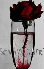 But..Why You Loved Me? by UNsyed