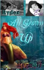 All Grown Up (mermaid story)  ***COMPLETED*** by Megs__17