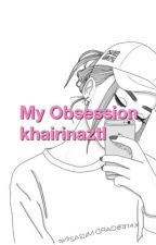 My Obsession by khairinaztl