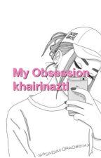 My Obsession by khairinaztl