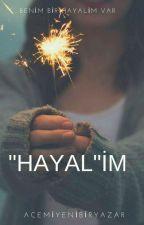 """HAYAL""İM by acemiyenibiryazar"