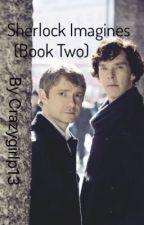Sherlock Imagines (Book 2) by CrazygirlP13