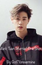 Mark Tuan married one shots by Got7forevermine