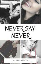 Never Say Never-A.S by xxdreamearxx