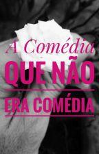 A Comédia Que Não Era Comédia by AllexV