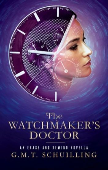 The Watchmaker's Doctor   Erase And Rewind Book One #Wattys2018