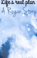 Life's Real Plan: A Rogan Story  by Chica1016