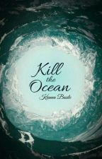 Kill The Ocean by Kianna_Basile