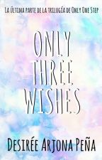 Only Three Wishes | Desirée Arjona Peña | Only One Step #3. by JinxMoon